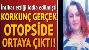 İntihar ettiği söylenen genç kadının dövülerek öldürüldüğü ortaya çıktı