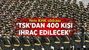 KHK iddiası: ''TSK'dan 400 kişi ihraç edilecek''