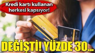 Kredi kartı kullanan herkesi kapsıyor! Değişti, yüzde 30...