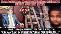 Adana Barosu Arakan Vahşetini Kınadı...