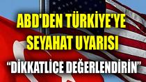 Bu Kadar Serti Yayınlanmamıştı! ABD'den Türkiye'ye Yeni Seyahat Uyarısı