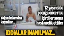 Zorla Sahte Rakı İçirilen 12 Yaşındaki Çocuk Hastanelik Oldu