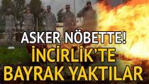 İncirlik'te bayrak yakıldı... Askerler nöbet bekledi!