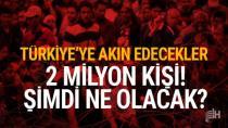 'İki milyon kişi Türkiye sınırına yığılacak'
