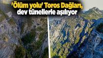 'Ölüm yolu' Toros Dağları, dev tünellerle aşılıyor
