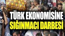 Türk ekonomisine sığınmacı darbesi...
