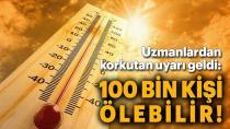 Uzmanlardan aşırı sıcaklar için korkutan uyarı: 100 bin kişi ölebilir
