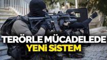 Terörle mücadelede yeni sistem geliyor!