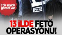 13 ilde FETÖ operasyonu!
