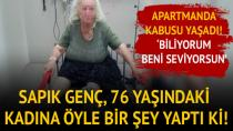 Eve Giren Sapık, 76 Yaşındaki Yaşlı Kadına Cinsel Tacizde Bulundu