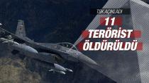 11 terörist öldürüldü!