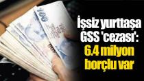 6.4 milyon borçlu var!