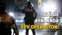 Türkiye genelinde polis ve jandarma ile dev operasyon