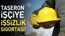 Taşeron işçilere işsizlik sigortası primi ödenecek
