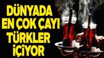 Dünyada en çok çayı Türkler içiyor! İşte listenin tamamı