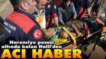 Narenciye posası altında kalan Halil, yaşam savaşını kaybetti