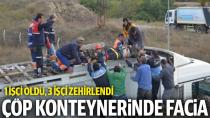 Çöp konteynerinde kaza: 1 işçi öldü, 3 işçi zehirlendi