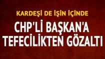 CHP'li Başkan ve Kardeşi Tefecilikten Gözaltına Alındı...