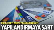 Kredi kartı borcu yapılandırmasına 'takibe alınmamış olmak' şartı