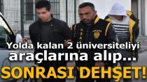 Yolda kalan 2 üniversiteliyi araçlarına alıp dehşeti yaşattılar!