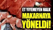 Et tüketimi azaldı makarna yükseldi...