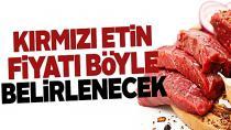 Kırmızı etin fiyatı böyle belirlenecek!