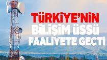 Türkiye'nin Bilişim Üssü' faaliyete geçti...
