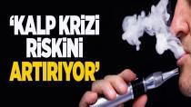 'Elektronik sigara kalp krizi riskini artırıyor'