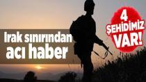 Irak Sınırından Acı Haber! Şehit ve Yaralılarımız Var