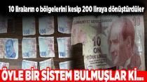 Böyle yöntem görülmedi! 10 liradan 200 lira yaptılar…