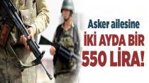 Asker ailesine 2 ayda bir 550 lira...