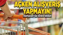 Açken alışveriş yapmayın! Ramazan'da israfa dikkat!