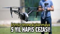İzinsiz drone kullanmaya 5 yıl hapis cezası var