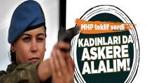 MHP: 'Askere gitmek isteyen kadınlara izin verilsin'