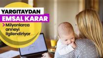 Yargıtay'dan milyonlarca çalışan anneyi ilgilendiren karar!