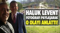 Haluk Levent İmamoğlu ile fotoğrafı paylaşarak o olayı anlatt