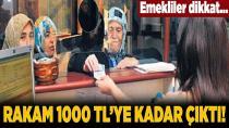 Emekliler dikkat! 1000 TL'ye kadar çıktı
