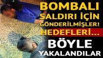 Bombalı saldırı için gelen teröristler yakalandı