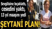 Şeytani plan! Sevgilisine bıçaklattı, cesedini yaktı, 13 yıl maaşını aldı