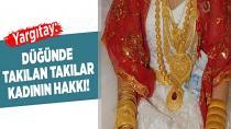 Yargıtay: Düğünde takılan altınlar kadının hakkı