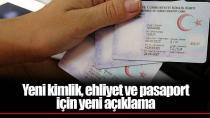 Yeni kimlik, ehliyet ve pasaport ile ilgili açıklama!