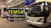 Üretimi durduran Temsa'dan açıklama geldi...