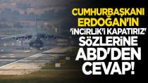 Erdoğan'ın 'İncirlik'i kapatırız' restine ABD'den cevap