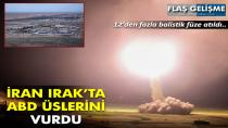 İran, Irak'ta ABD üslerini bombaladı...
