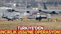 Türkiye'den İncirlik Üssü'ne operasyon!
