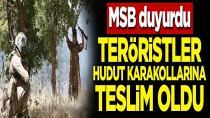 MSB duyurdu! Teröristler hudut karakollarına teslim oldu