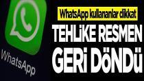 WhatsApp kullananlar dikkat! Tehlike geri döndü