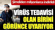 Virüs tedavisi olan birini görünce uyarıyor!