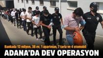 Adana'da dev operasyon!