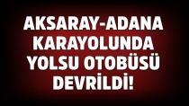 Adana yolcu otobüsü devrildi: Çok sayıda yaralı var!